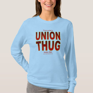 This is what a UNION THUG looks like. T-Shirt