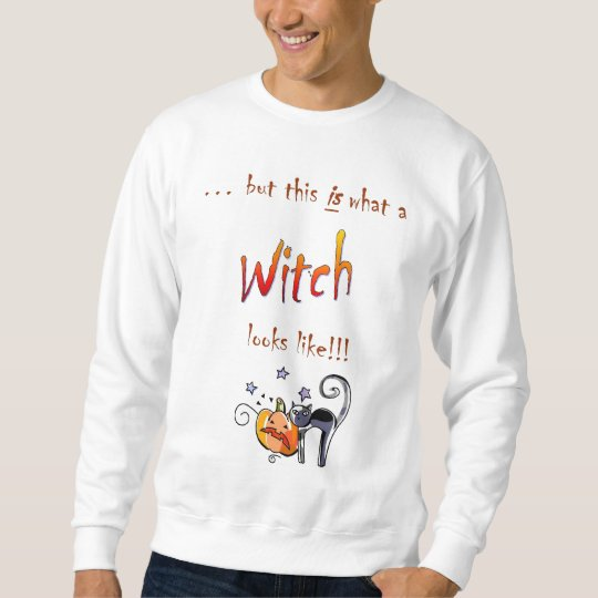 This is what a Witch looks like Sweatshirt