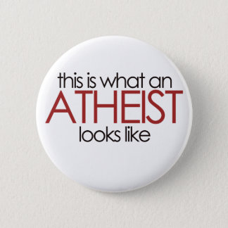 This is what an atheist looks like button