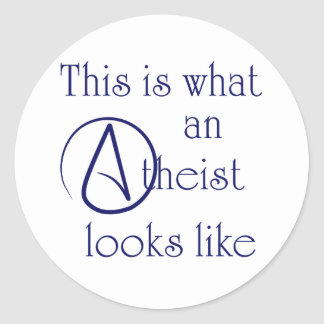 This Is What An Atheist Looks Like! Classic Round Sticker