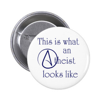 This Is What An Atheist Looks Like! Pinback Button
