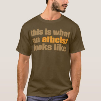 This is what an atheist looks like T-Shirt