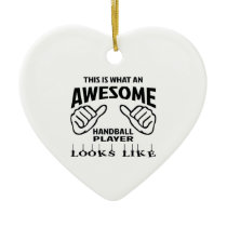 This is what an awesome Handball player looks like Ceramic Ornament