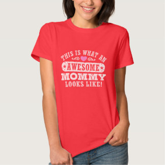 THIS IS WHAT AN AWESOME MOMMY LOOKS LIKE TEE SHIRT