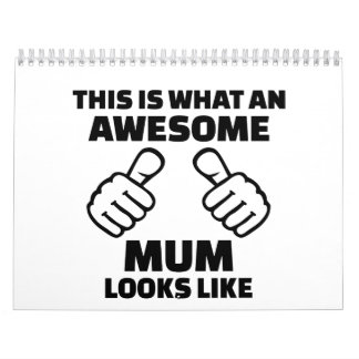 This is what an awesome mum looks like calendar