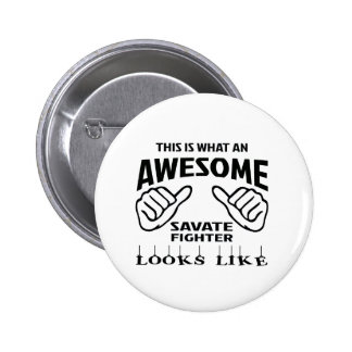 This is what an awesome Savate Fighter looks like Pinback Button