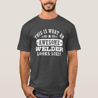 This Is What An Awesome Welder Looks Like T-Shirt