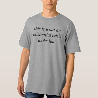 this is what an existential crisis looks like t shirt