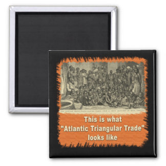 This is What Atlantic Triangular Trade Looks Like 2 Inch Square Magnet