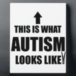 "This is what autism looks like! plaque<br><div class=""desc"">Many people feel that their kind of Autism isn&#39;t understood or recognised by the general public who sometimes judge without understanding. What better way to get your message across?</div>"