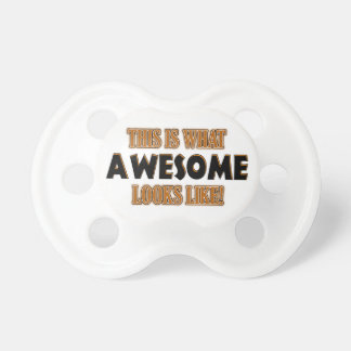 This is what awesome looks like pacifier