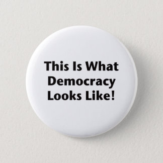 This is What Democracy Looks Like! Button
