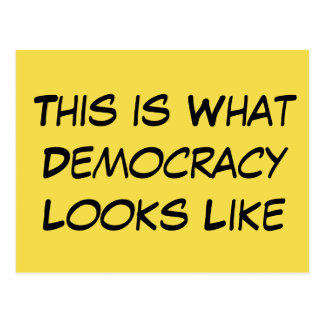 """This is What Democracy Looks Like"" Political Msg. Postcard"