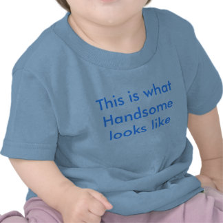 This is what Handsome looks like T Shirt