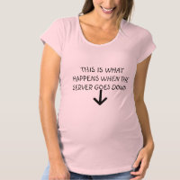 This is What Happens When the Server Goes Down Maternity T-Shirt