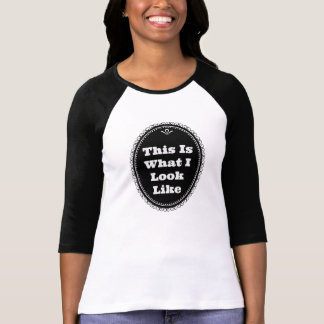 This is what I look like T-Shirt