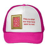This is what my true love sent to me! trucker hat