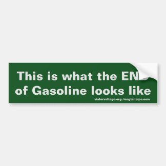 This is what the END of Gasoline looks like Bumper Sticker