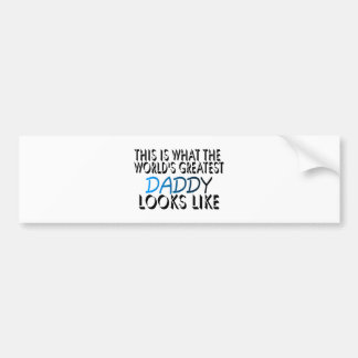 This Is What The World's Greatest Daddy (2) Bumper Sticker