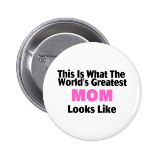 This Is What The World's Greatest Mom Looks Like Pinback Buttons