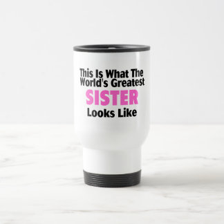 This Is What The World's Greatest Sister Looks Lik Travel Mug