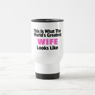 This Is What The World's Greatest Wife Looks  Like Travel Mug