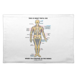 This Is What You'll See When I'm Stripped To Bones Placemat