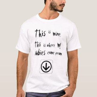 This is where my babies come from T-Shirt
