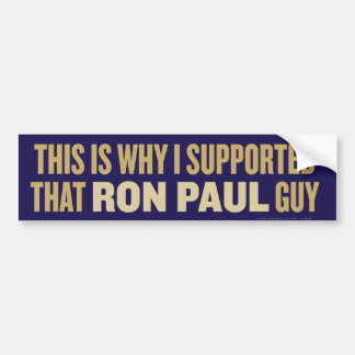This is Why I Supported Ron Paul Bumper Sticker