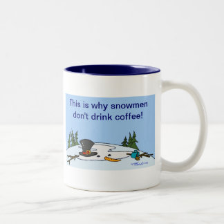 This is why snowmen don't drink coffee! Two-Tone coffee mug