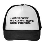 This Is Why We Can't Have Nice Things Trucker Hat