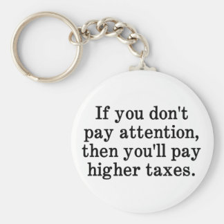 This is why your taxes are higher basic round button keychain