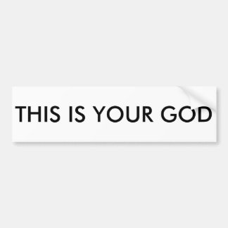 THIS IS YOUR GOD Bumper Sticker