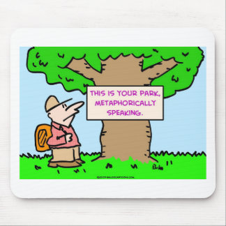 this is your park, metaphorically speaking mouse pad