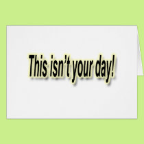 This Isn't Your Day black outlined Card