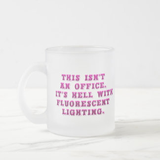 This isn't an office 10 oz frosted glass coffee mug