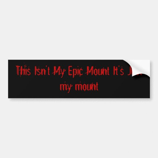 This Isn't My Epic Mount It's Just... - Customized Bumper Stickers