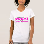 This Isn't Sweat It's Liquid Awesome T-shirts & Sh