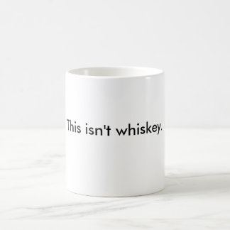 'This isn't whiskey' (but I wish it was) mug. Coffee Mug