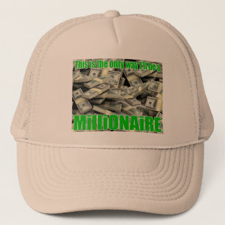 This it the only way I'll be a Millionaire Trucker Hat