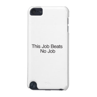 This Job Beats No Job iPod Touch (5th Generation) Case