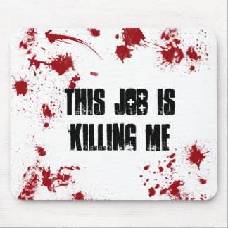 This Job is Killing Me Mousemat