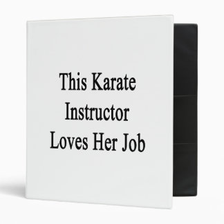 This Karate Instructor Loves Her Job 3 Ring Binders