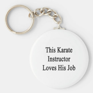 This Karate Instructor Loves His Job Basic Round Button Keychain