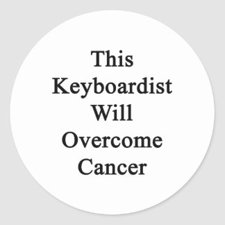 This Keyboardist Will Overcome Cancer Stickers