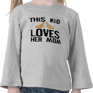 THIS KID LOVES HER MOM T SHIRT