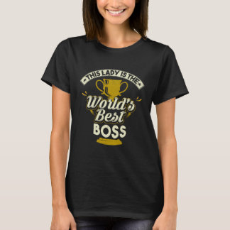 This Lady Is The World's Best Boss T-Shirt