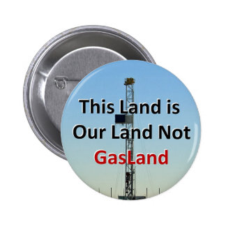 This Land is Our Land Not GasLand Pinback Button