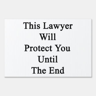 This Lawyer Will Protect You Until The End Lawn Signs