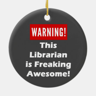 This Librarian is Freaking Awesome! Ceramic Ornament